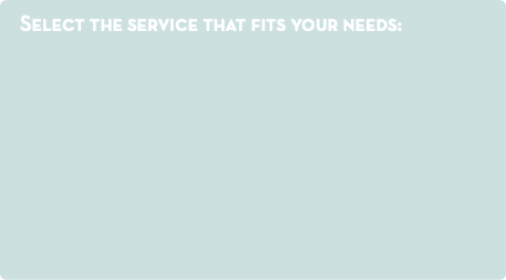 Select the service that fits your needs: